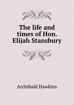 The Life and Times of Hon. Elijah Stansbury (Paperback)
