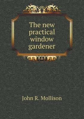 The New Practical Window Gardener (Paperback)