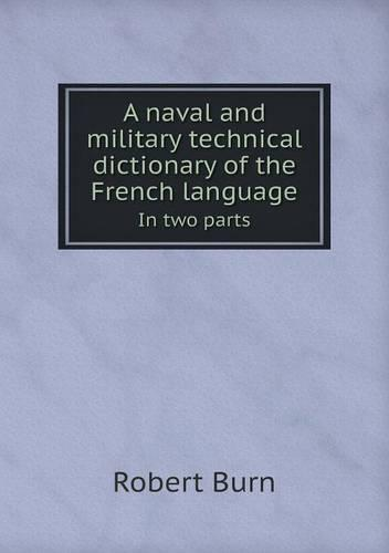 A Naval and Military Technical Dictionary of the French Language in Two Parts (Paperback)