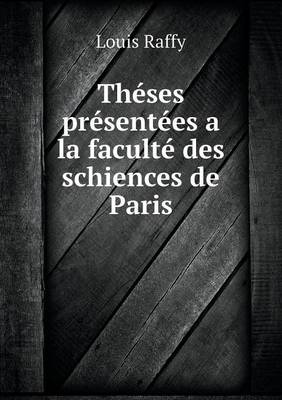 Theses Presentees a la Faculte Des Schiences de Paris (Paperback)