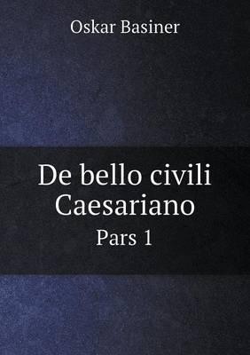 de Bello Civili Caesariano Pars 1 (Paperback)