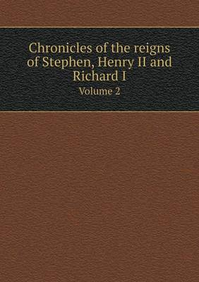 Chronicles of the Reigns of Stephen, Henry II and Richard I Volume 2 (Paperback)