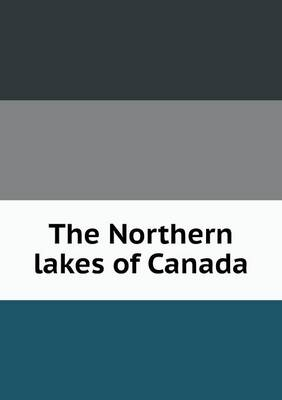 The Northern Lakes of Canada (Paperback)
