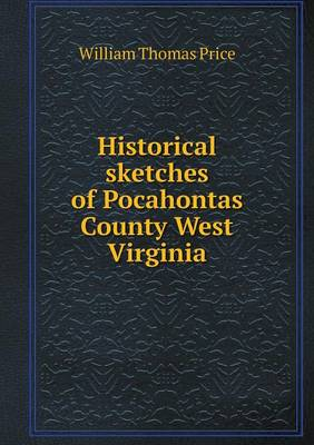 Historical Sketches of Pocahontas County West Virginia (Paperback)