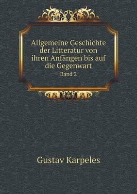Allgemeine Geschichte Der Litteratur Von Ihren Anf ngen Bis Auf Die Gegenwart Band 2 (Paperback)