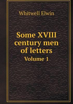 Some XVIII Century Men of Letters Volume 1 (Paperback)