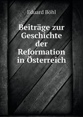 Beitr ge Zur Geschichte Der Reformation in sterreich (Paperback)