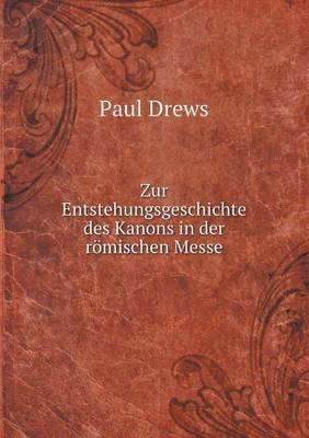 Zur Entstehungsgeschichte Des Kanons in Der R mischen Messe (Paperback)