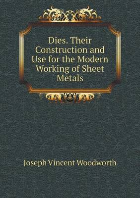 Dies. Their Construction and Use for the Modern Working of Sheet Metals (Paperback)