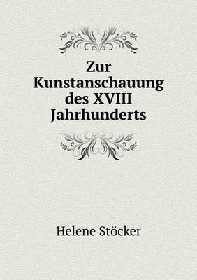 Zur Kunstanschauung Des XVIII Jahrhunderts (Paperback)