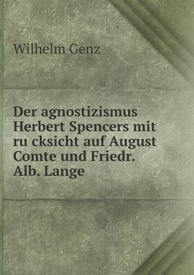 Der Agnostizismus Herbert Spencers Mit Rücksicht Auf August Comte Und Friedr. Alb. Lange (Paperback)