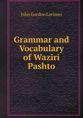 Grammar and Vocabulary of Waziri Pashto (Paperback)