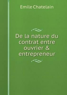 de la Nature Du Contrat Entre Ouvrier & Entrepreneur (Paperback)