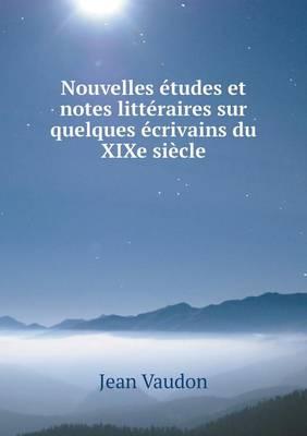 Nouvelles tudes Et Notes Litt raires Sur Quelques crivains Du Xixe Si cle (Paperback)