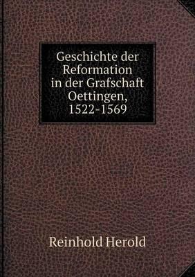 Geschichte Der Reformation in Der Grafschaft Oettingen, 1522-1569 (Paperback)