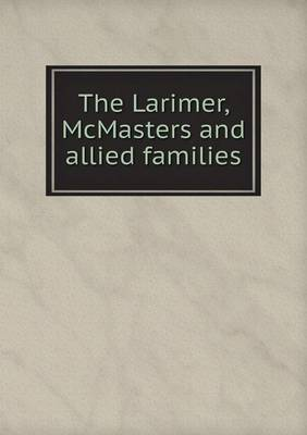 The Larimer, McMasters and Allied Families (Paperback)