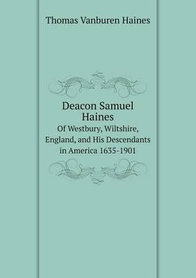 Deacon Samuel Haines of Westbury, Wiltshire, England, and His Descendants in America 1635-1901 (Paperback)