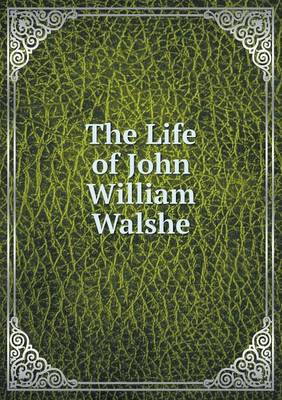 The Life of John William Walshe (Paperback)
