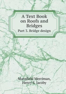 A Text Book on Roofs and Bridges Part 3. Bridge Design (Paperback)