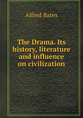 The Drama. Its History, Literature and Influence on Civilization (Paperback)