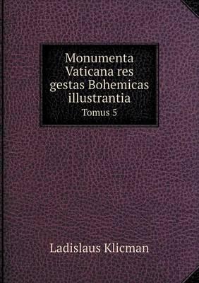 Monumenta Vaticana Res Gestas Bohemicas Illustrantia Tomus 5 (Paperback)