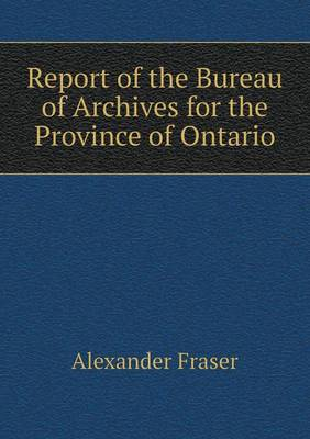 Report of the Bureau of Archives for the Province of Ontario (Paperback)