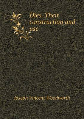 Dies. Their Construction and Use (Paperback)