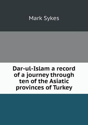 Dar-UL-Islam a Record of a Journey Through Ten of the Asiatic Provinces of Turkey (Paperback)