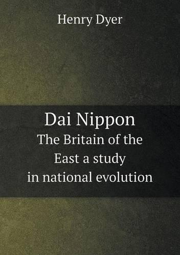 Dai Nippon the Britain of the East a Study in National Evolution (Paperback)