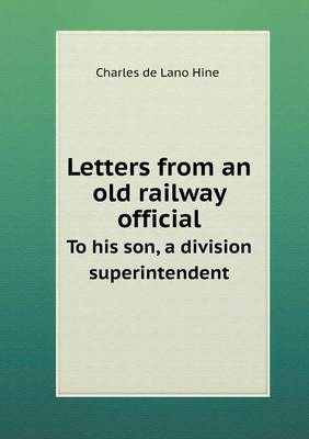 Letters from an Old Railway Official to His Son, a Division Superintendent (Paperback)