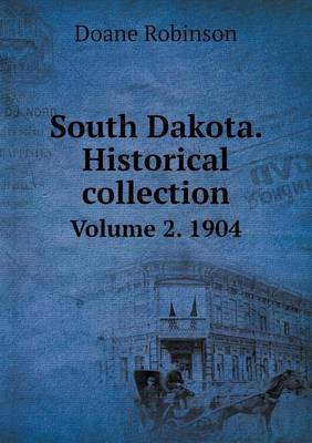 South Dakota. Historical Collection Volume 2. 1904 (Paperback)