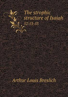 The Strophic Structure of Isaiah 52: 13-53 (Paperback)