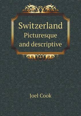 Switzerland Picturesque and Descriptive (Paperback)