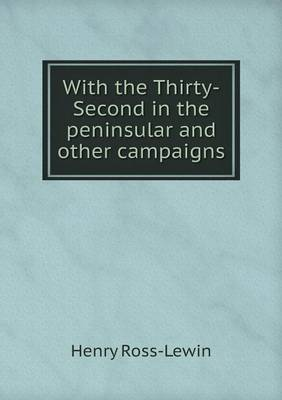 With the Thirty-Second in the Peninsular and Other Campaigns (Paperback)