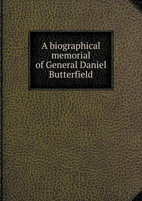 A Biographical Memorial of General Daniel Butterfield (Paperback)