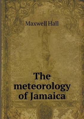 The Meteorology of Jamaica (Paperback)