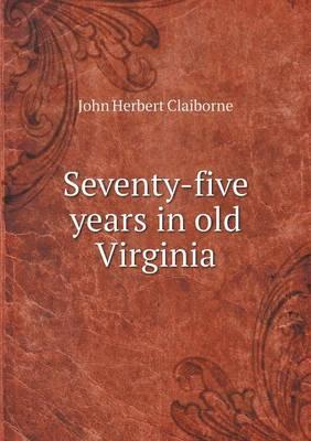 Seventy-Five Years in Old Virginia (Paperback)