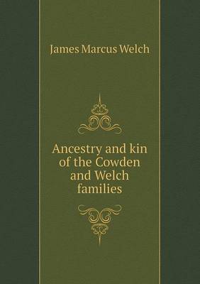 Ancestry and Kin of the Cowden and Welch Families (Paperback)