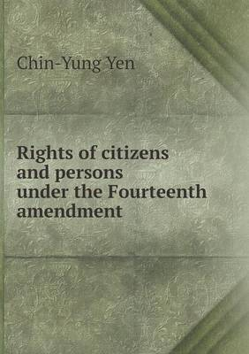 Rights of Citizens and Persons Under the Fourteenth Amendment (Paperback)
