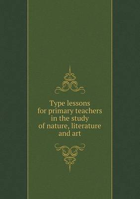 Type Lessons for Primary Teachers in the Study of Nature, Literature and Art (Paperback)