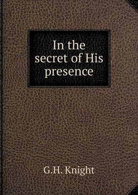In the Secret of His Presence (Paperback)