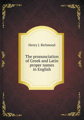 The Pronunciation of Greek and Latin Proper Names in English (Paperback)
