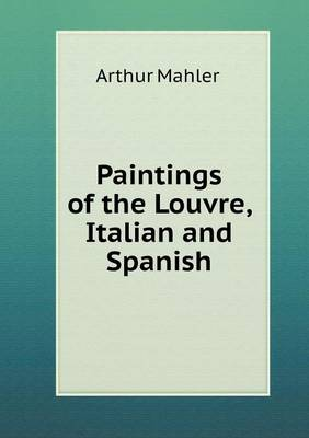 Paintings of the Louvre, Italian and Spanish (Paperback)