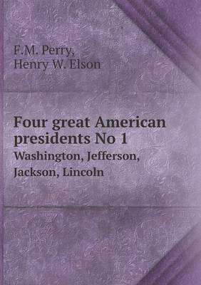 Four Great American Presidents No 1 Washington, Jefferson, Jackson, Lincoln (Paperback)