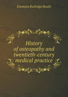 History of Osteopathy and Twentieth-Century Medical Practice (Paperback)
