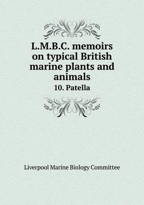 L.M.B.C. Memoirs on Typical British Marine Plants and Animals 10. Patella (Paperback)