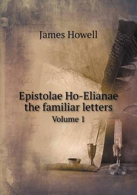 Epistolae Ho-Elianae the Familiar Letters Volume 1 (Paperback)