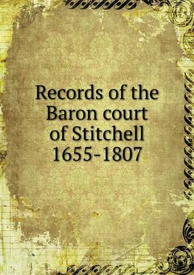 Records of the Baron Court of Stitchell 1655-1807 (Paperback)