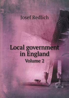 Local Government in England Volume 2 (Paperback)