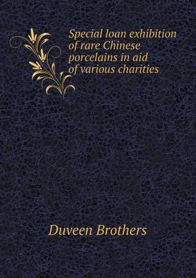 Special Loan Exhibition of Rare Chinese Porcelains in Aid of Various Charities (Paperback)